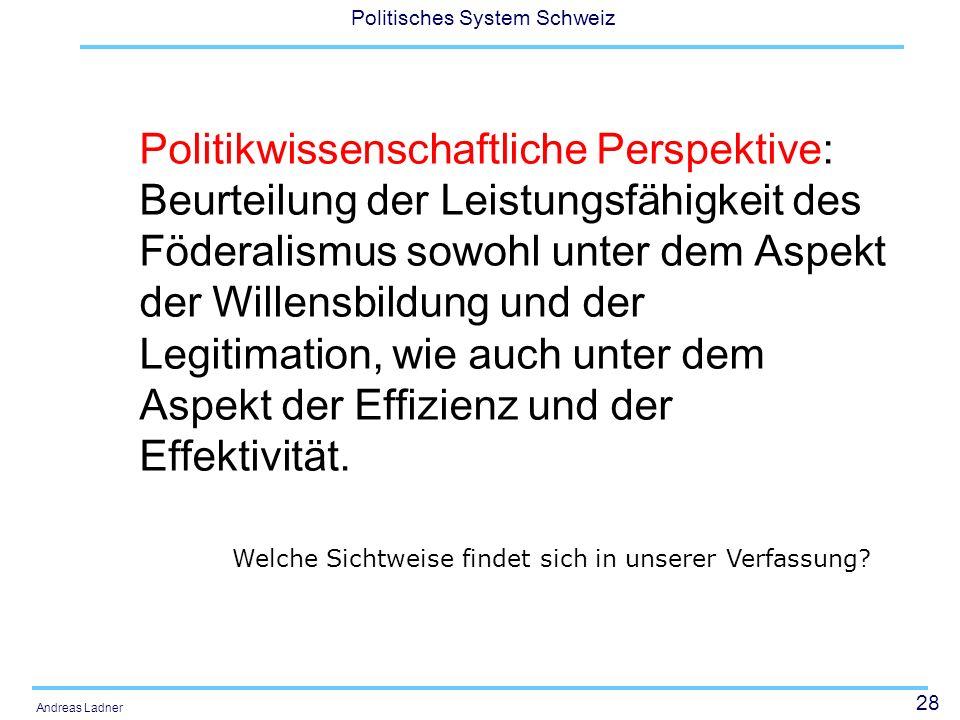 Politikwissenschaftliche Perspektive: Beurteilung der Leistungsfähigkeit des Föderalismus sowohl unter dem Aspekt der Willensbildung und der Legitimation, wie auch unter dem Aspekt der Effizienz und der Effektivität.