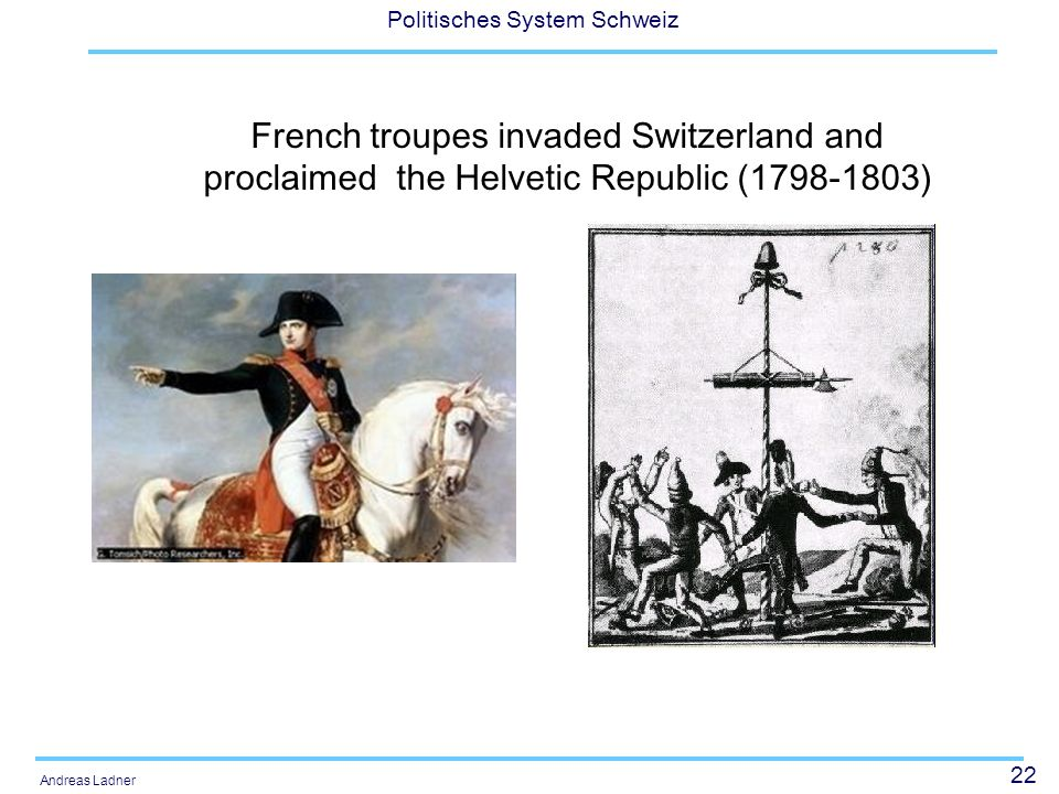 French troupes invaded Switzerland and proclaimed the Helvetic Republic (1798-1803)