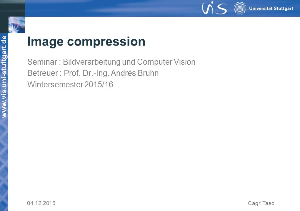 Image compression Seminar : Bildverarbeitung und Computer Vision