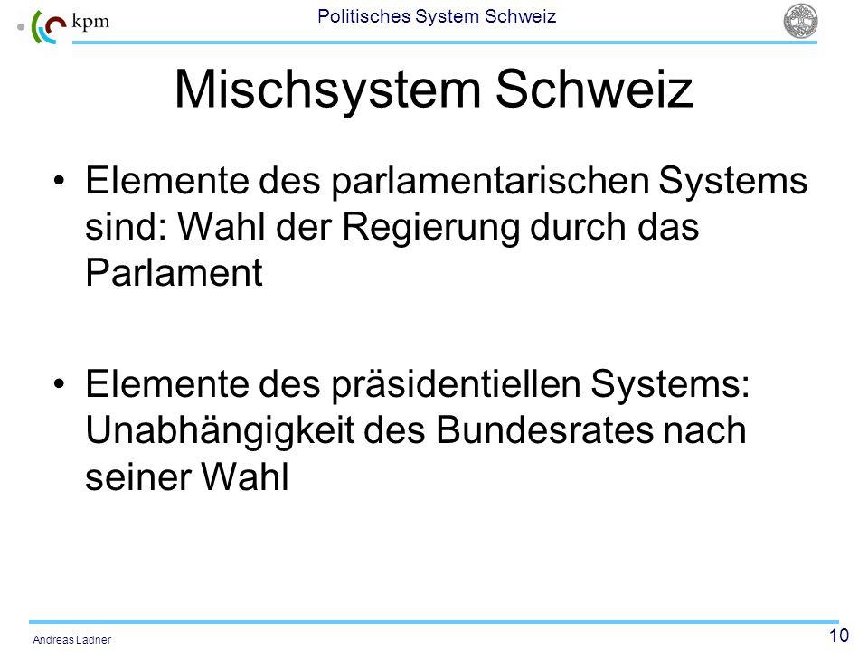 Mischsystem Schweiz Elemente des parlamentarischen Systems sind: Wahl der Regierung durch das Parlament.
