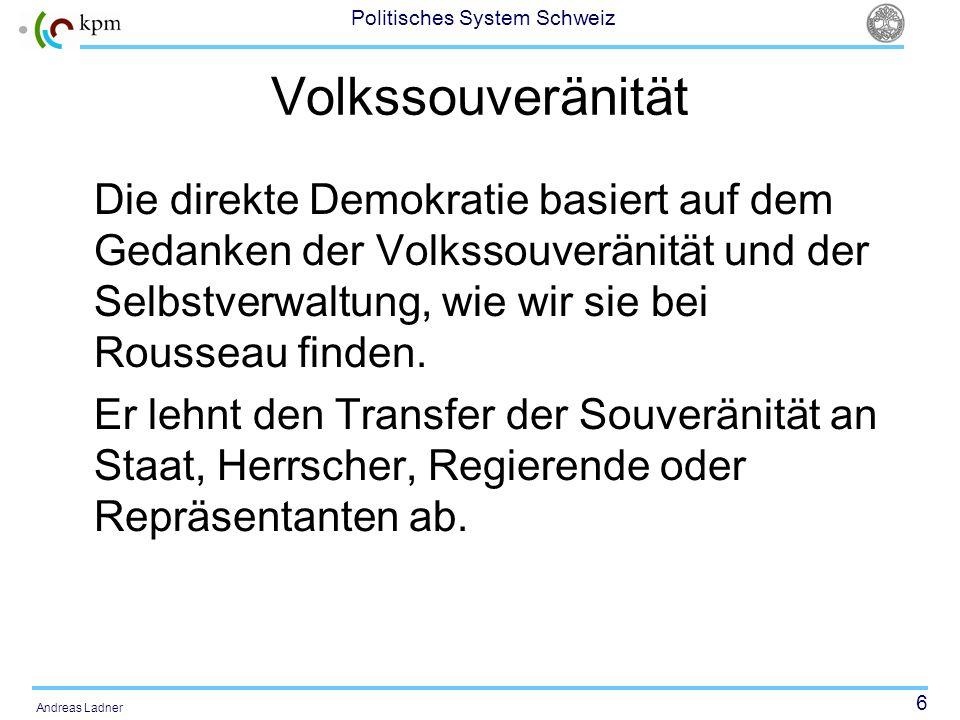 Volkssouveränität Die direkte Demokratie basiert auf dem Gedanken der Volkssouveränität und der Selbstverwaltung, wie wir sie bei Rousseau finden.