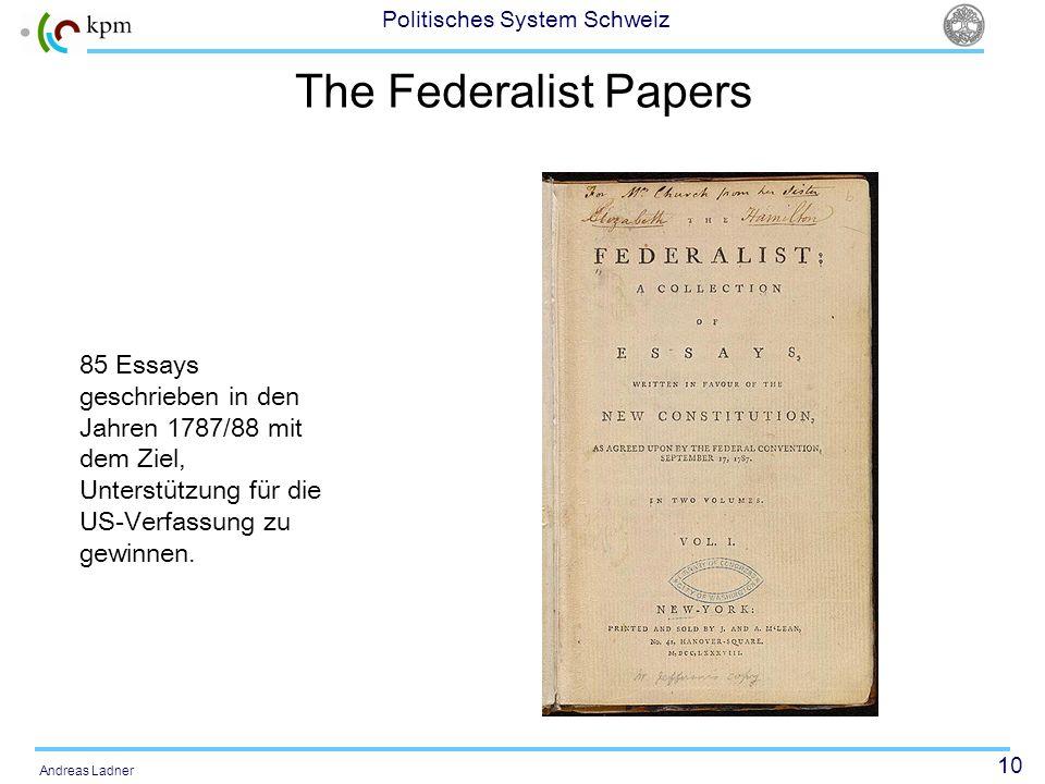 The Federalist Papers85 Essays geschrieben in den Jahren 1787/88 mit dem Ziel, Unterstützung für die US-Verfassung zu gewinnen.