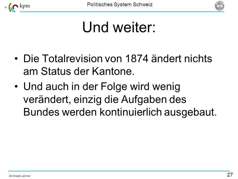 Und weiter:Die Totalrevision von 1874 ändert nichts am Status der Kantone.