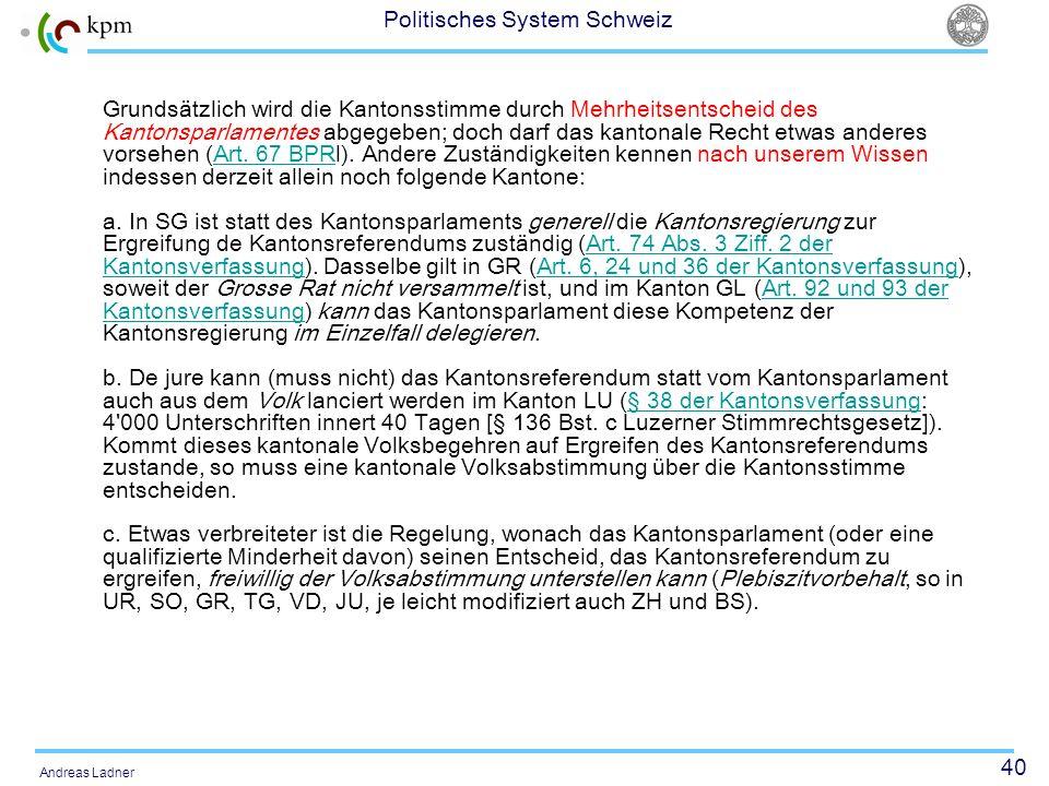 Grundsätzlich wird die Kantonsstimme durch Mehrheitsentscheid des Kantonsparlamentes abgegeben; doch darf das kantonale Recht etwas anderes vorsehen (Art.