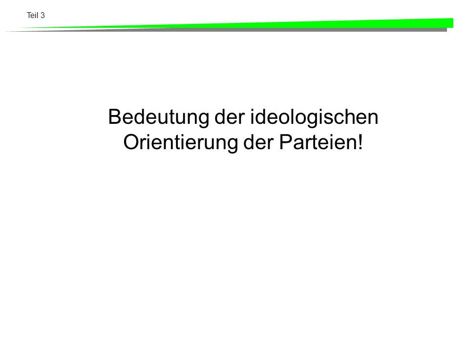Bedeutung der ideologischen Orientierung der Parteien!