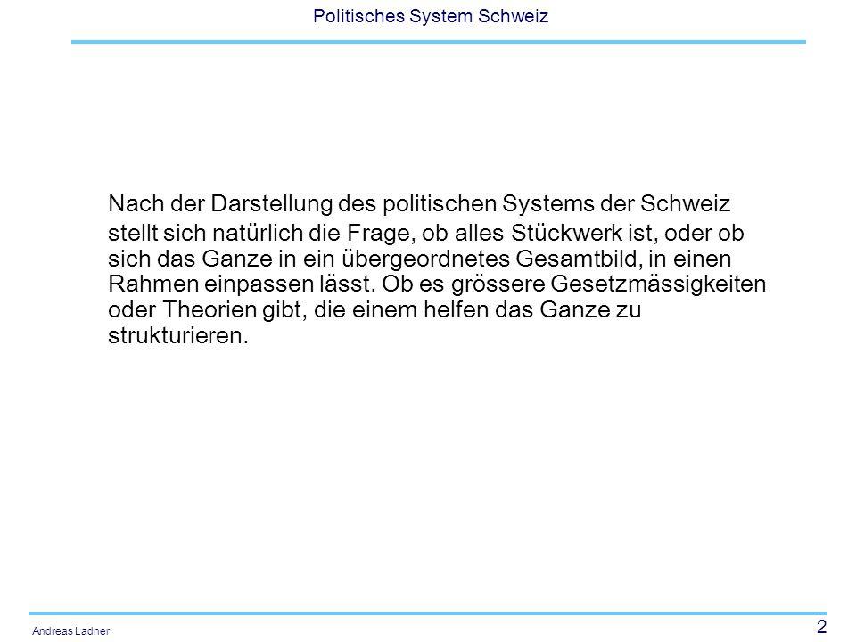 Nach der Darstellung des politischen Systems der Schweiz stellt sich natürlich die Frage, ob alles Stückwerk ist, oder ob sich das Ganze in ein übergeordnetes Gesamtbild, in einen Rahmen einpassen lässt. Ob es grössere Gesetzmässigkeiten oder Theorien gibt, die einem helfen das Ganze zu strukturieren.