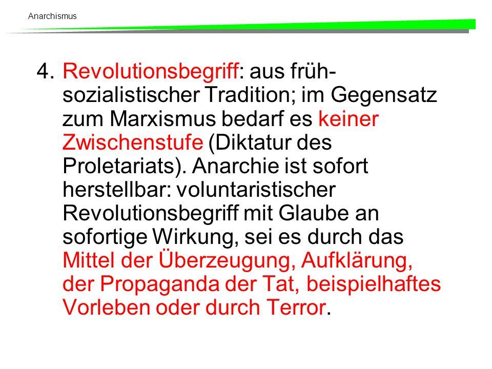 4. Revolutionsbegriff: aus früh-sozialistischer Tradition; im Gegensatz zum Marxismus bedarf es keiner Zwischenstufe (Diktatur des Proletariats).