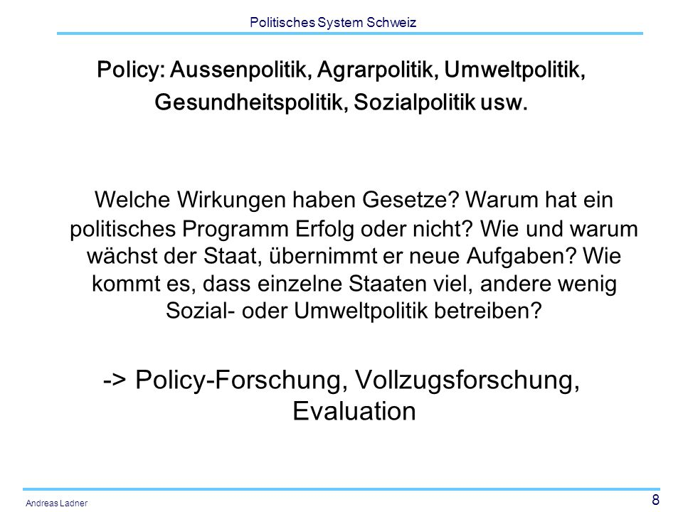 -> Policy-Forschung, Vollzugsforschung, Evaluation