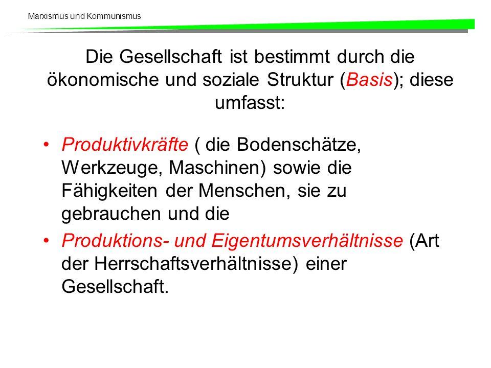 Die Gesellschaft ist bestimmt durch die ökonomische und soziale Struktur (Basis); diese umfasst: