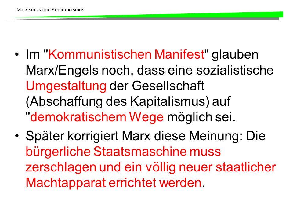 Im Kommunistischen Manifest glauben Marx/Engels noch, dass eine sozialistische Umgestaltung der Gesellschaft (Abschaffung des Kapitalismus) auf demokratischem Wege möglich sei.