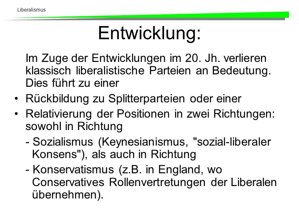 Entwicklung:Im Zuge der Entwicklungen im 20. Jh. verlieren klassisch liberalistische Parteien an Bedeutung. Dies führt zu einer.