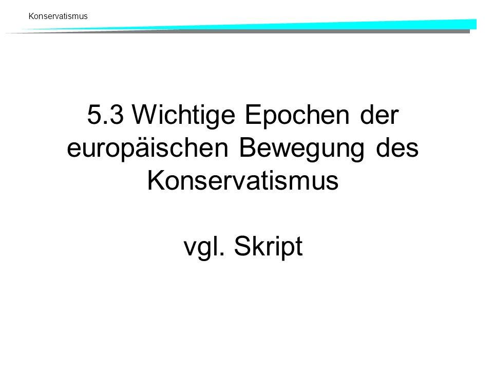 5. 3 Wichtige Epochen der europäischen Bewegung des Konservatismus vgl