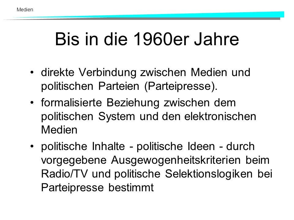 Bis in die 1960er Jahredirekte Verbindung zwischen Medien und politischen Parteien (Parteipresse).