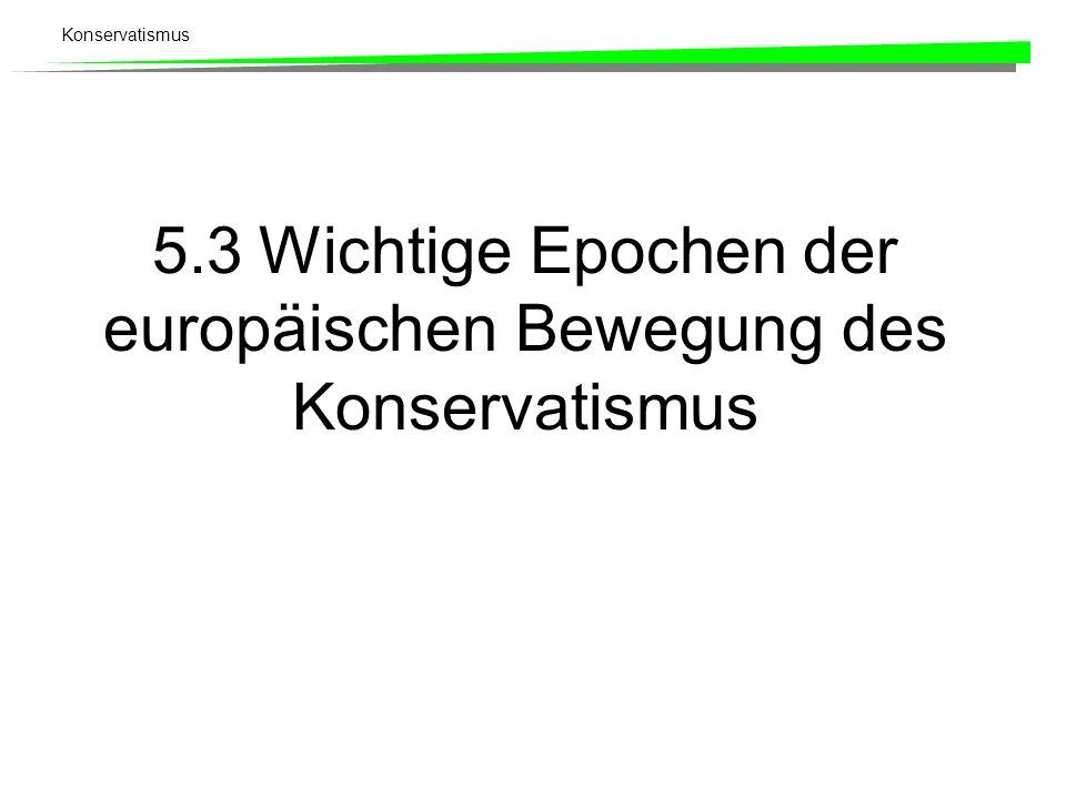 5.3 Wichtige Epochen der europäischen Bewegung des Konservatismus