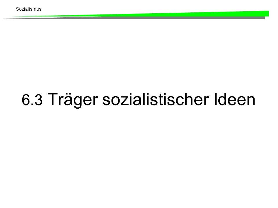 6.3 Träger sozialistischer Ideen