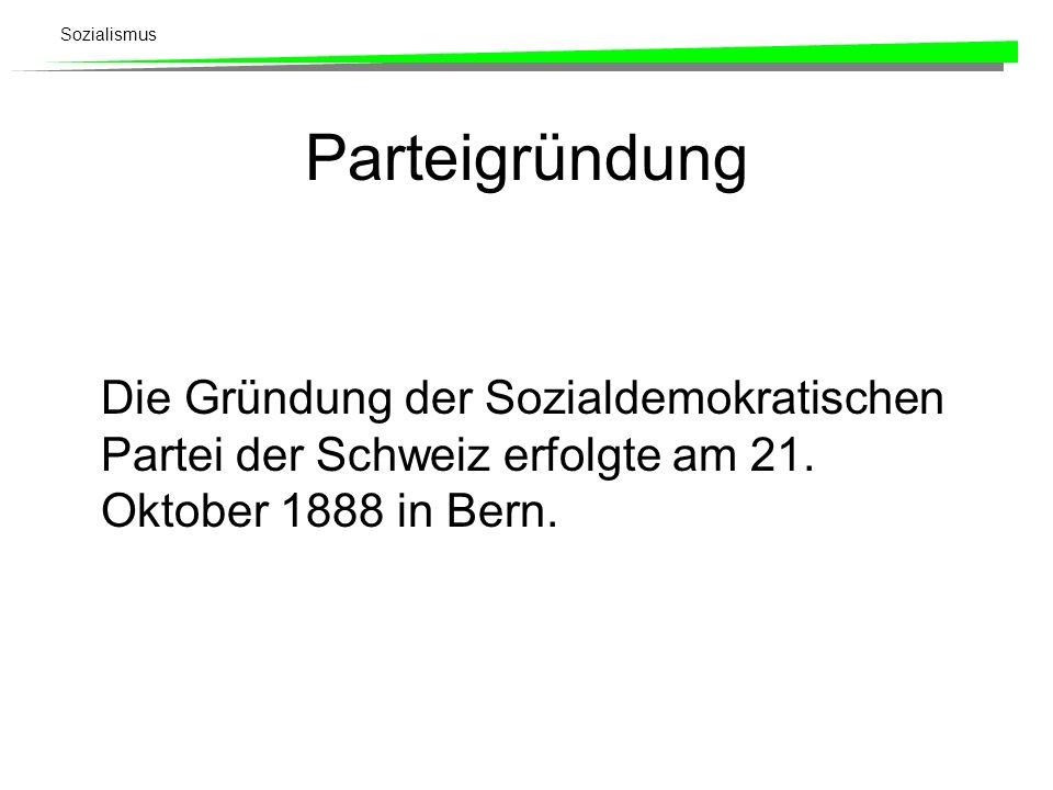 Parteigründung Die Gründung der Sozialdemokratischen Partei der Schweiz erfolgte am 21.