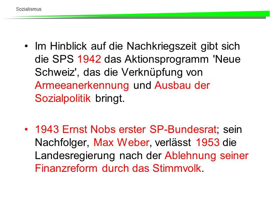 Im Hinblick auf die Nachkriegszeit gibt sich die SPS 1942 das Aktionsprogramm Neue Schweiz , das die Verknüpfung von Armeeanerkennung und Ausbau der Sozialpolitik bringt.