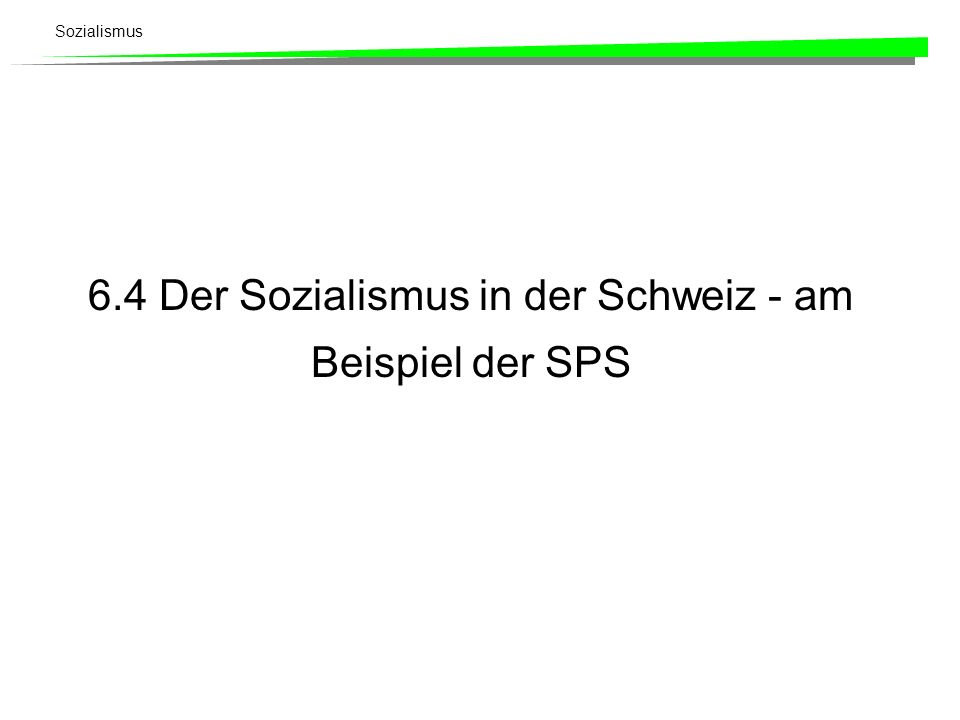 6.4 Der Sozialismus in der Schweiz - am Beispiel der SPS