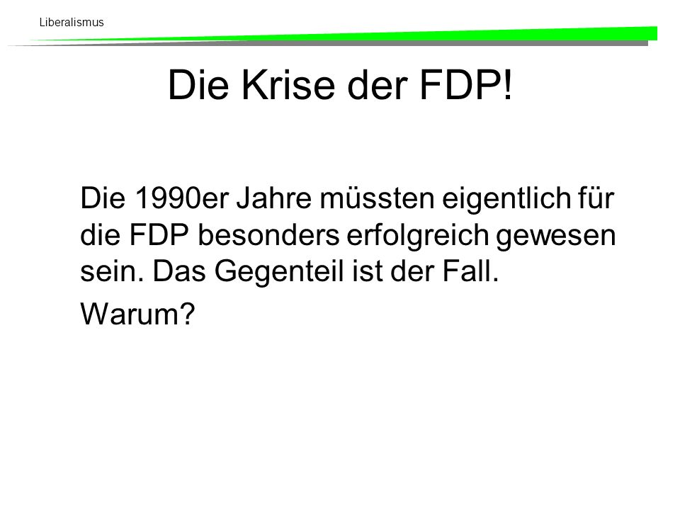 Die Krise der FDP! Die 1990er Jahre müssten eigentlich für die FDP besonders erfolgreich gewesen sein. Das Gegenteil ist der Fall.