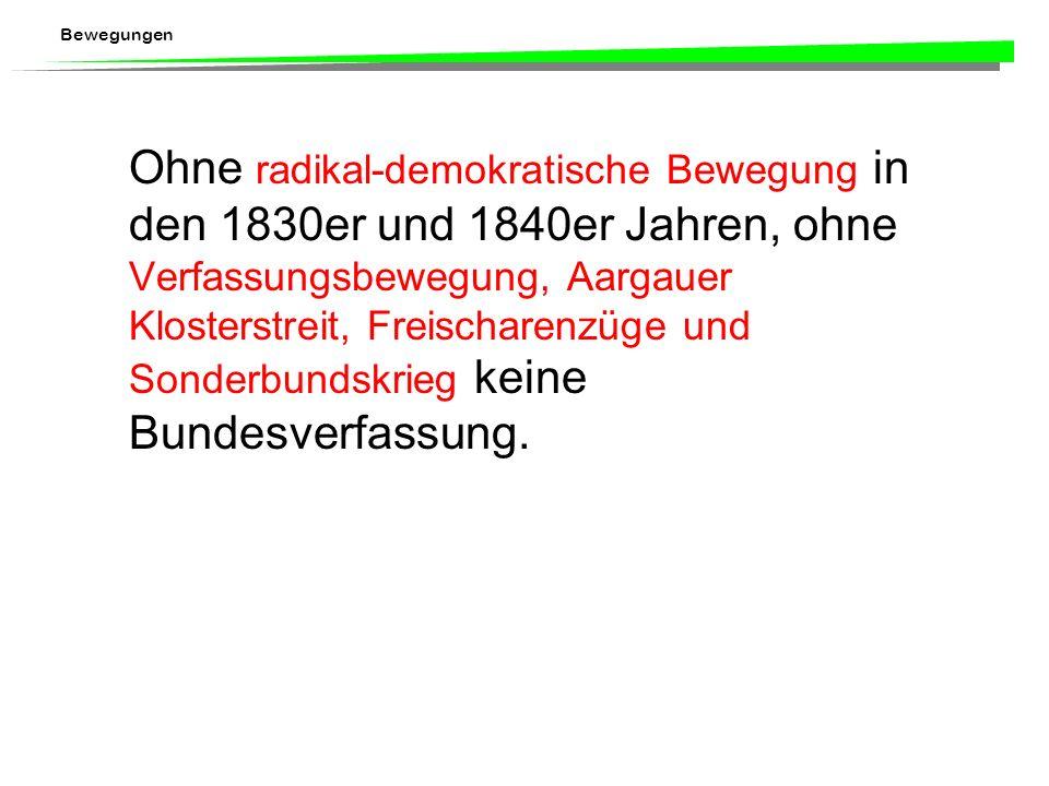 Ohne radikal-demokratische Bewegung in den 1830er und 1840er Jahren, ohne Verfassungsbewegung, Aargauer Klosterstreit, Freischarenzüge und Sonderbundskrieg keine Bundesverfassung.