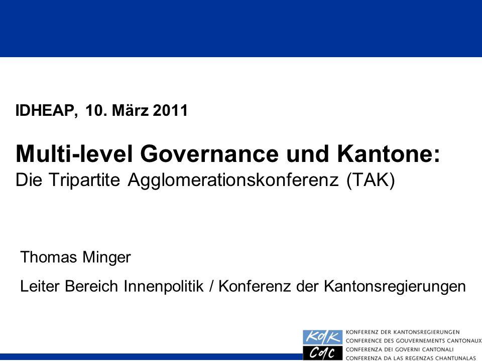 IDHEAP, 10. März 2011 Multi-level Governance und Kantone: Die Tripartite Agglomerationskonferenz (TAK)