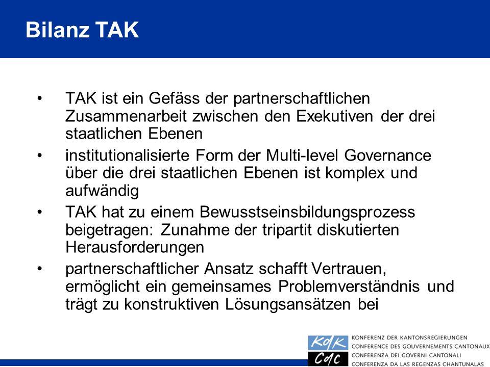 Bilanz TAK TAK ist ein Gefäss der partnerschaftlichen Zusammenarbeit zwischen den Exekutiven der drei staatlichen Ebenen.