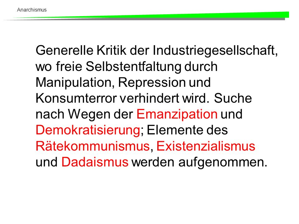 Generelle Kritik der Industriegesellschaft, wo freie Selbstentfaltung durch Manipulation, Repression und Konsumterror verhindert wird.