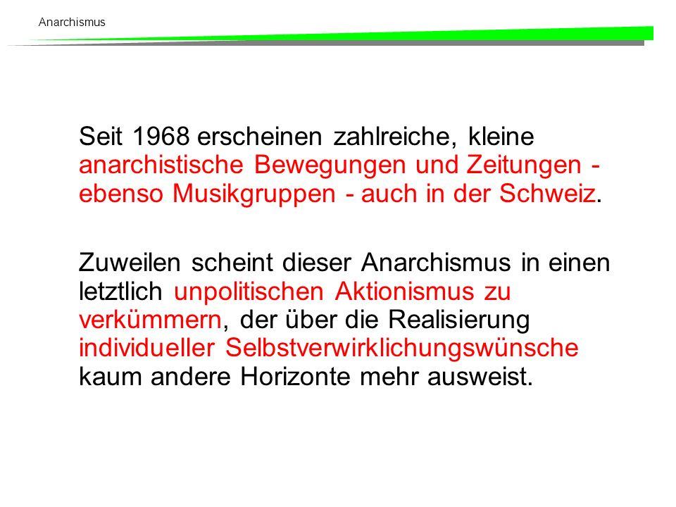 Seit 1968 erscheinen zahlreiche, kleine anarchistische Bewegungen und Zeitungen - ebenso Musikgruppen - auch in der Schweiz.