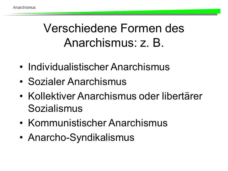Verschiedene Formen des Anarchismus: z. B.