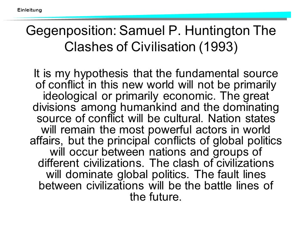Gegenposition: Samuel P. Huntington The Clashes of Civilisation (1993)
