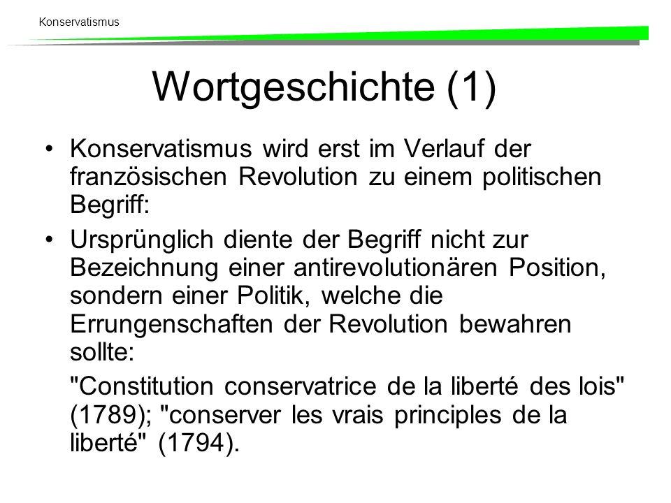 Wortgeschichte (1) Konservatismus wird erst im Verlauf der französischen Revolution zu einem politischen Begriff: