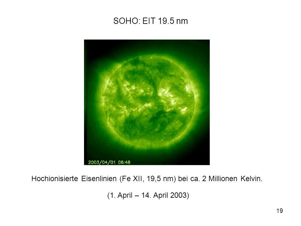 SOHO: EIT 19.5 nm Hochionisierte Eisenlinien (Fe XII, 19,5 nm) bei ca.