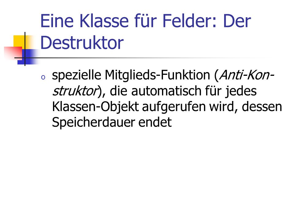 Eine Klasse für Felder: Der Destruktor