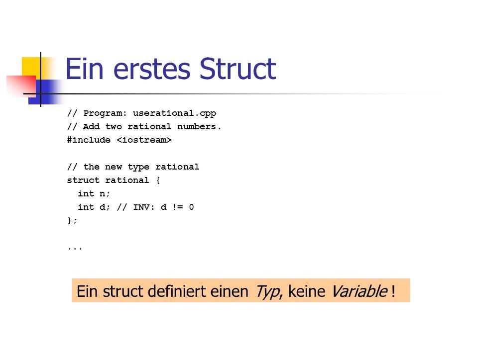 Ein erstes Struct Ein struct definiert einen Typ, keine Variable !