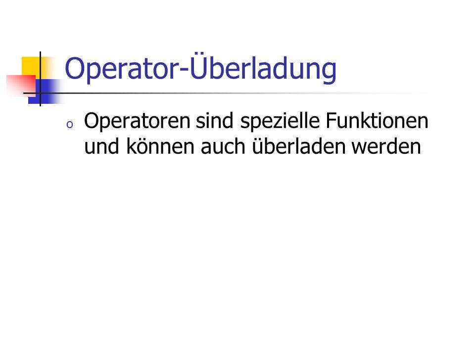 Operator-Überladung Operatoren sind spezielle Funktionen und können auch überladen werden
