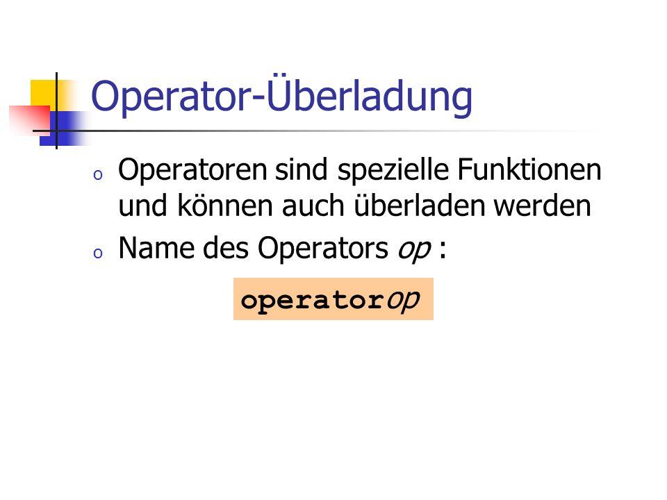 Operator-Überladung Operatoren sind spezielle Funktionen und können auch überladen werden. Name des Operators op :