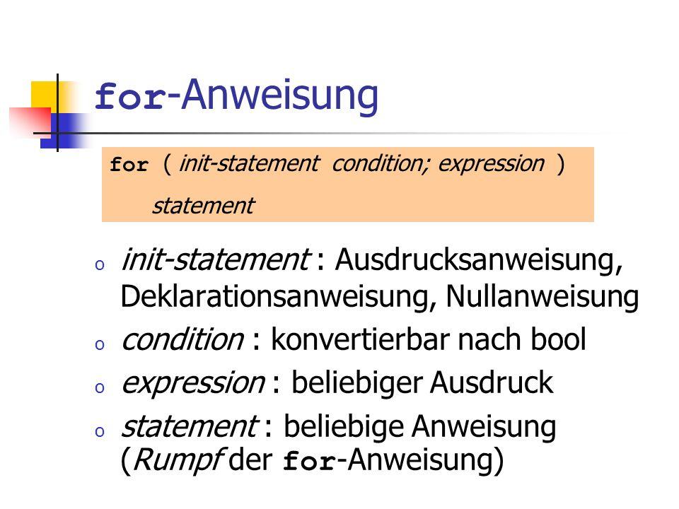 for-Anweisung init-statement : Ausdrucksanweisung, Deklarationsanweisung, Nullanweisung. condition : konvertierbar nach bool.