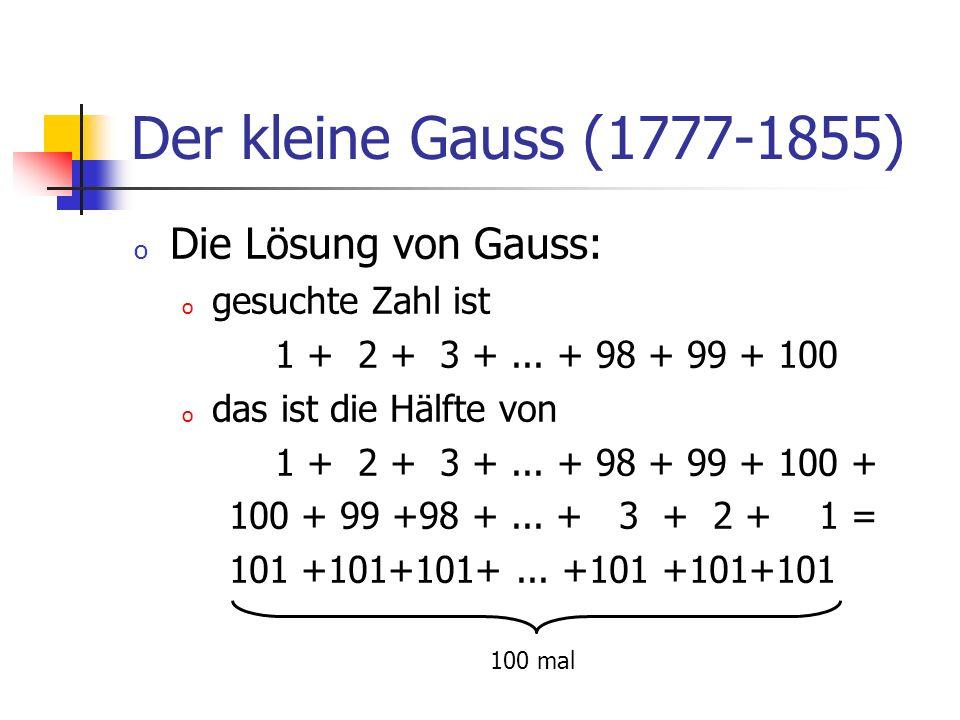 Der kleine Gauss (1777-1855) Die Lösung von Gauss: gesuchte Zahl ist