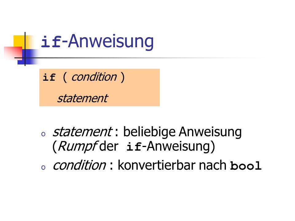 if-Anweisung statement : beliebige Anweisung (Rumpf der if-Anweisung)