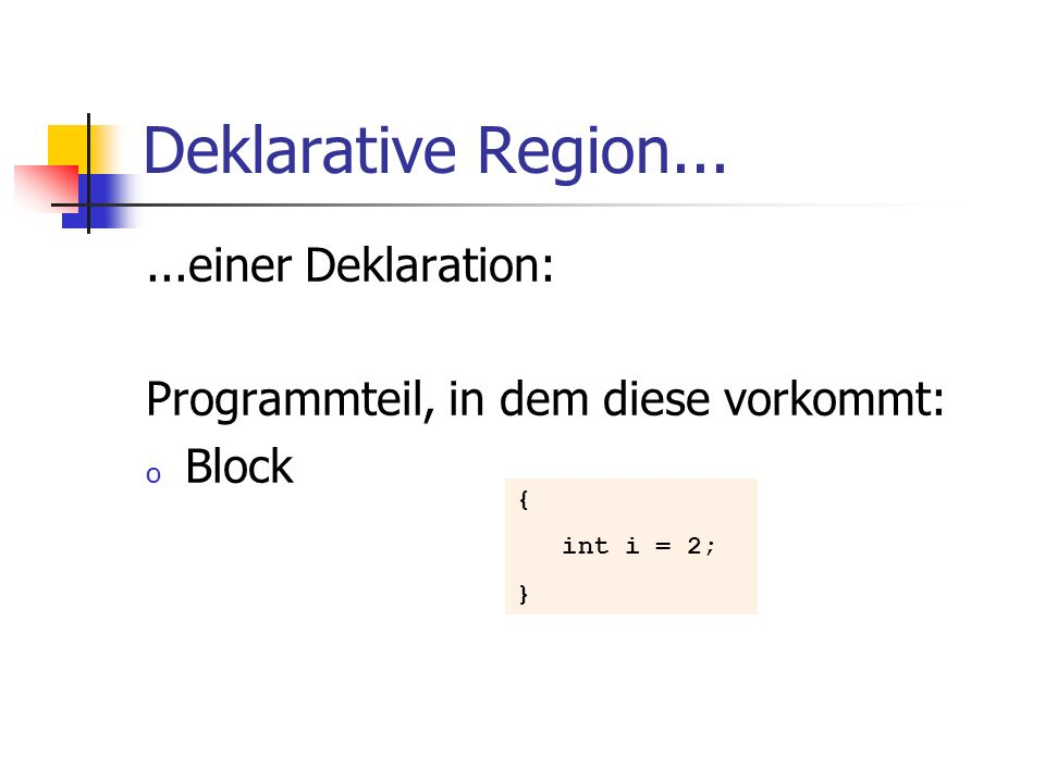 Deklarative Region... ...einer Deklaration: