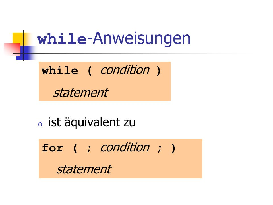while-Anweisungen while ( condition ) statement ist äquivalent zu