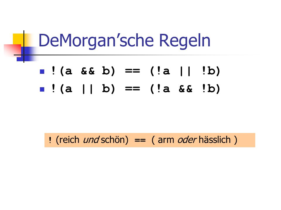 DeMorgan'sche Regeln !(a && b) == (!a || !b) !(a || b) == (!a && !b)