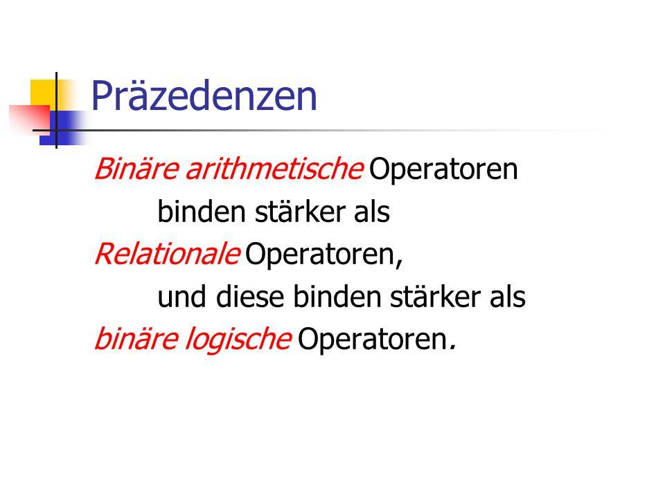 Präzedenzen Binäre arithmetische Operatoren binden stärker als