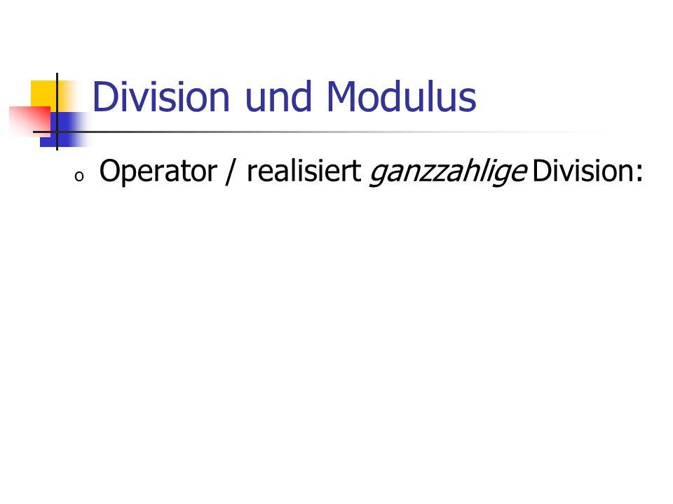 Division und Modulus Operator / realisiert ganzzahlige Division: