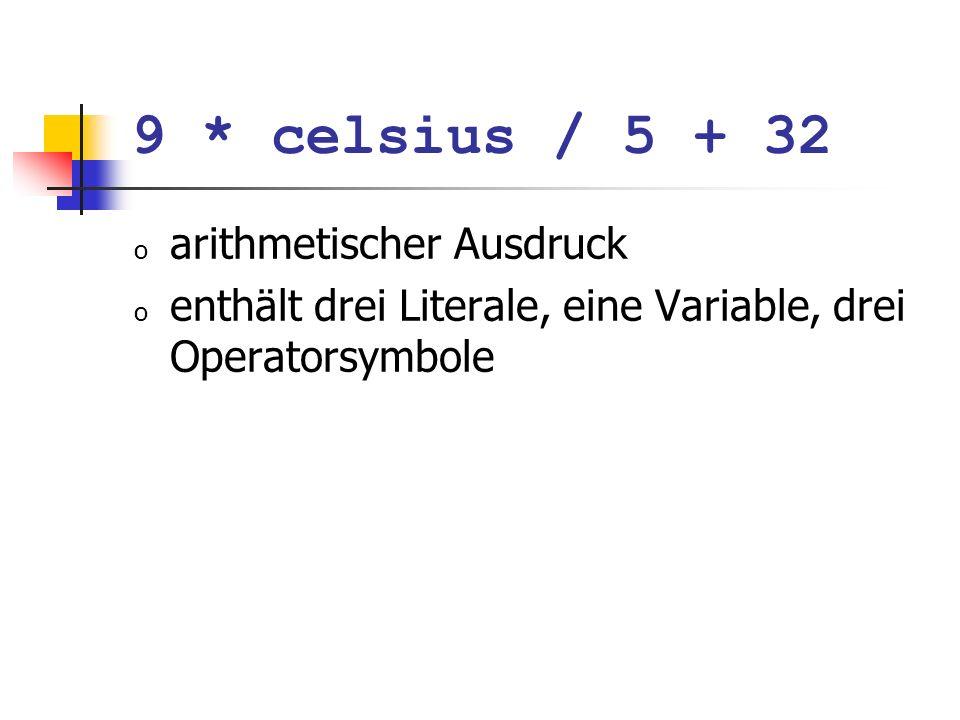 9 * celsius / 5 + 32 arithmetischer Ausdruck