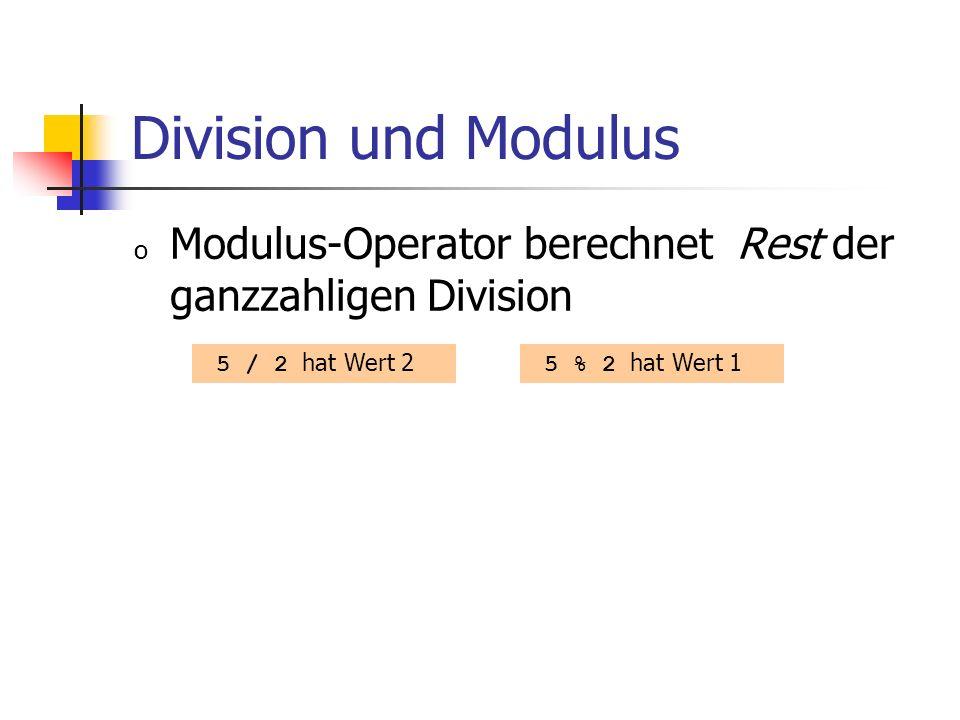 Division und Modulus Modulus-Operator berechnet Rest der ganzzahligen Division. 5 / 2 hat Wert 2.