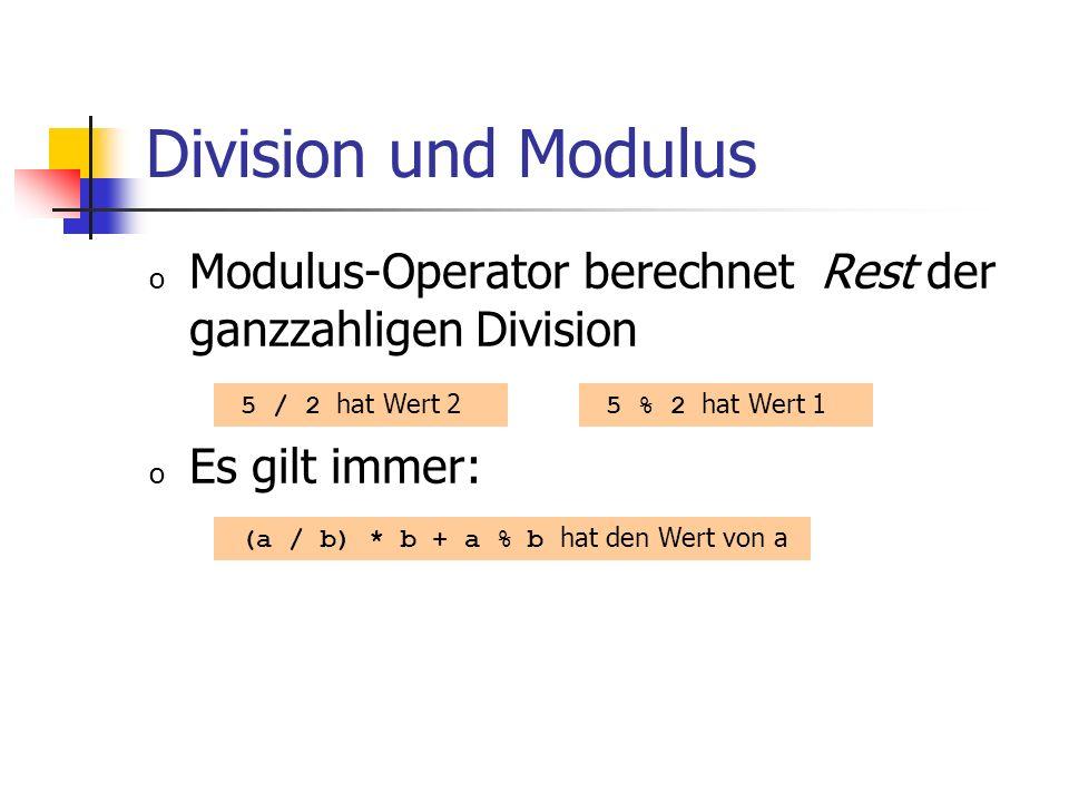 Division und Modulus Modulus-Operator berechnet Rest der ganzzahligen Division. Es gilt immer: 5 / 2 hat Wert 2.