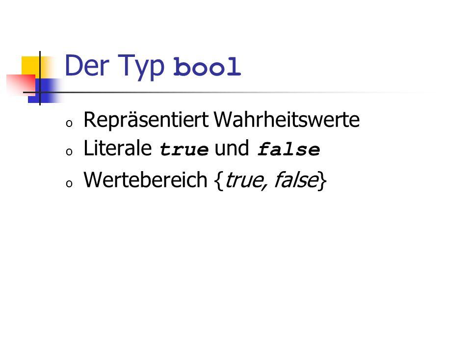 Der Typ bool Repräsentiert Wahrheitswerte Literale true und false