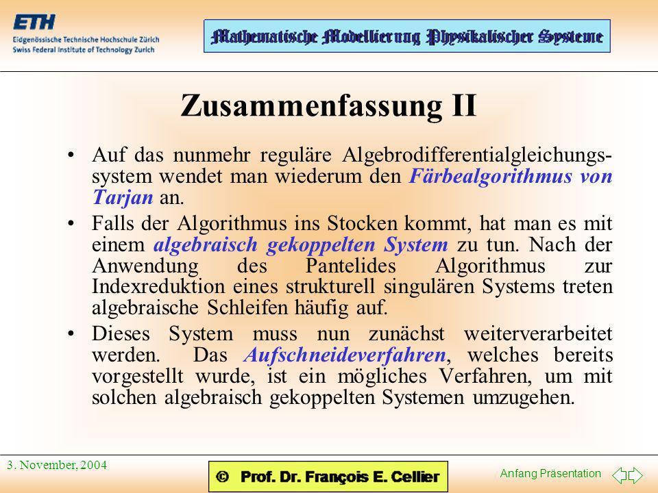 Zusammenfassung II Auf das nunmehr reguläre Algebrodifferentialgleichungs-system wendet man wiederum den Färbealgorithmus von Tarjan an.