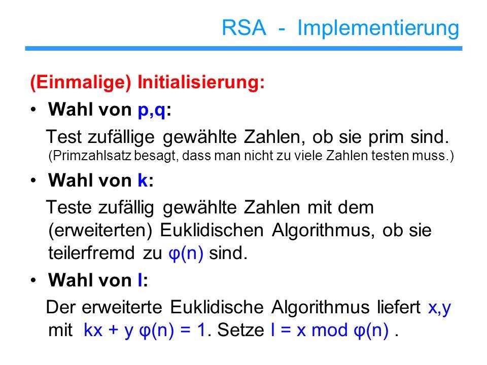 RSA - Implementierung (Einmalige) Initialisierung: Wahl von p,q: